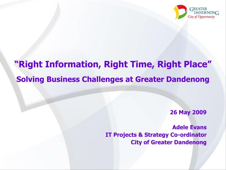 """""""Right Information, Right Time, Right Place"""""""