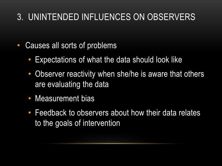 3.  Unintended influences on observers