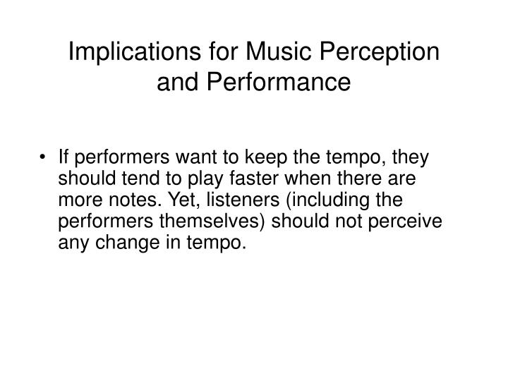 Implications for Music Perception and Performance