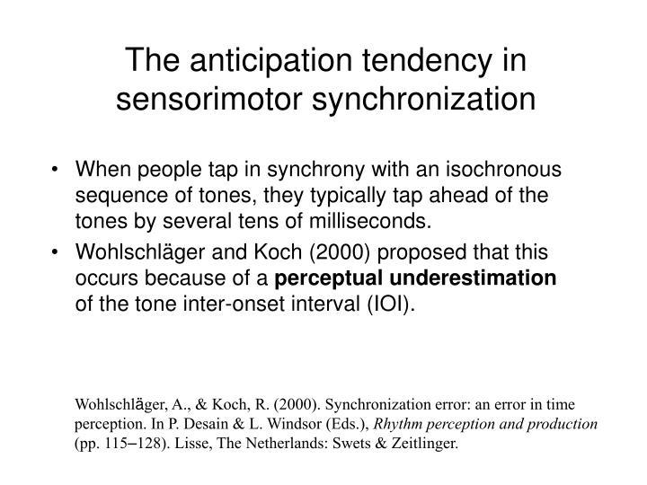 The anticipation tendency in sensorimotor synchronization