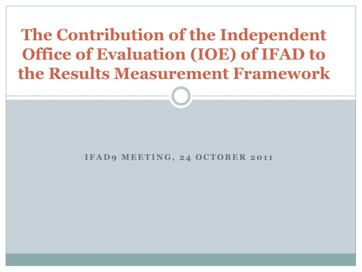 The Contribution of the Independent Office of Evaluation (IOE) of IFAD to the Results Measurement Framework