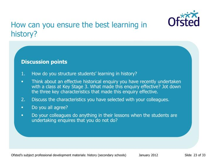 How can you ensure the best learning in history?