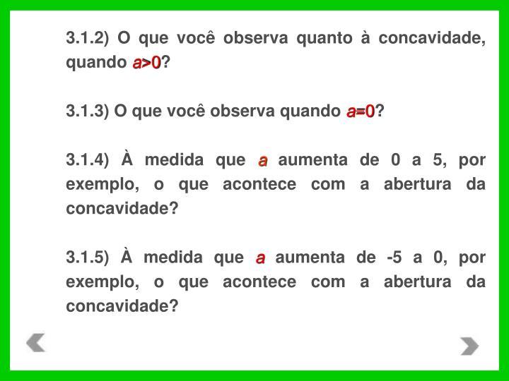 3.1.2) O que você observa quanto à concavidade, quando