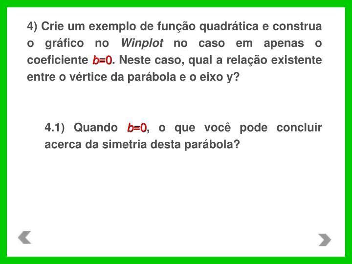 4) Crie um exemplo de função quadrática e construa o gráfico no