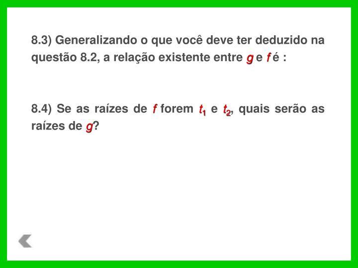 8.3) Generalizando o que você deve ter deduzido na questão 8.2, a relação existente entre