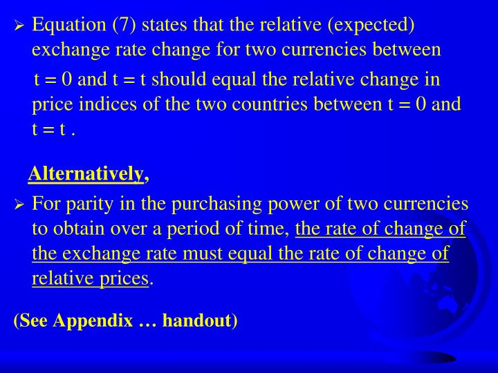Equation (7) states that the relative (expected) exchange rate change for two currencies between