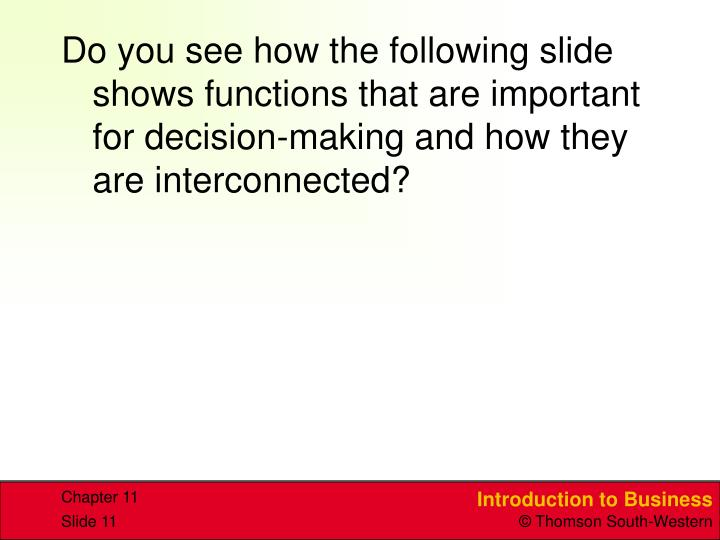Do you see how the following slide shows functions that are important for decision-making and how they are interconnected?