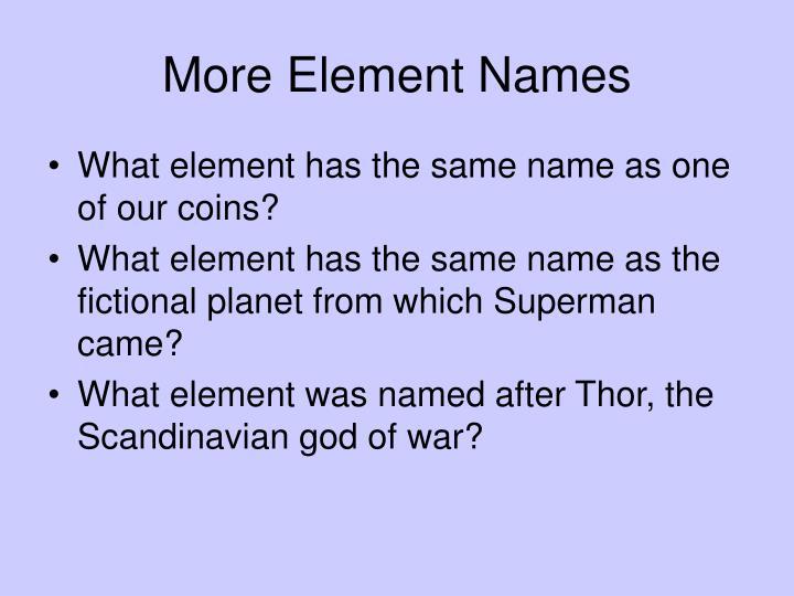 More Element Names