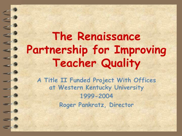 The Renaissance Partnership for Improving Teacher Quality
