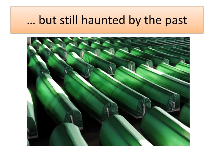 But still haunted by the past
