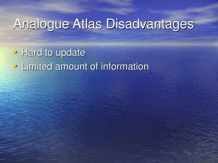 Analogue Atlas Disadvantages