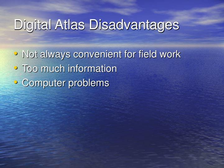 Digital Atlas Disadvantages