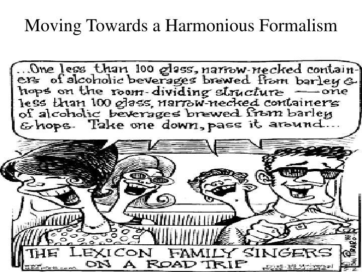 Moving Towards a Harmonious Formalism