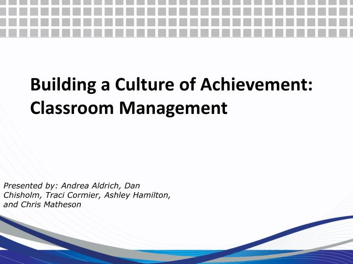 Building a Culture of Achievement: Classroom Management