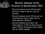 moral issues with potter s syndrome ps