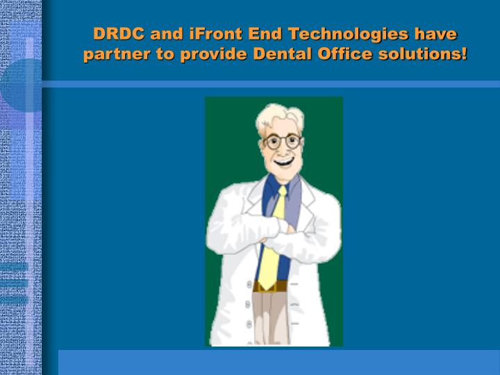 DRDC and iFront End Technologies have partner to provide Dental Office solutions!