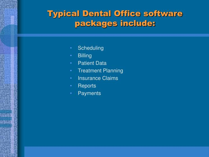 Typical Dental Office software packages include: