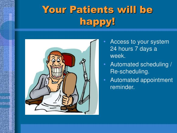 Your Patients will be happy!