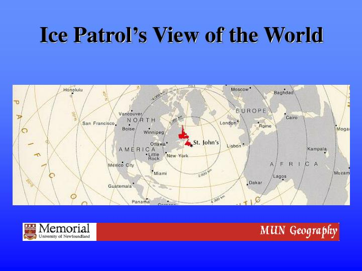 Ice Patrol's View of the World