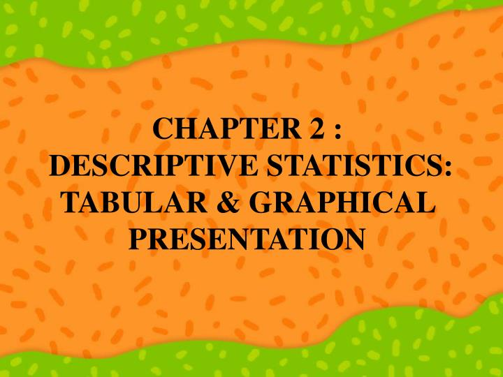 Chapter 2 descriptive statistics tabular graphical presentation