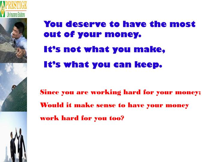 You deserve to have the most out of your money.