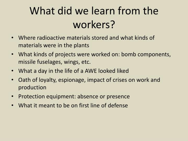 What did we learn from the workers?