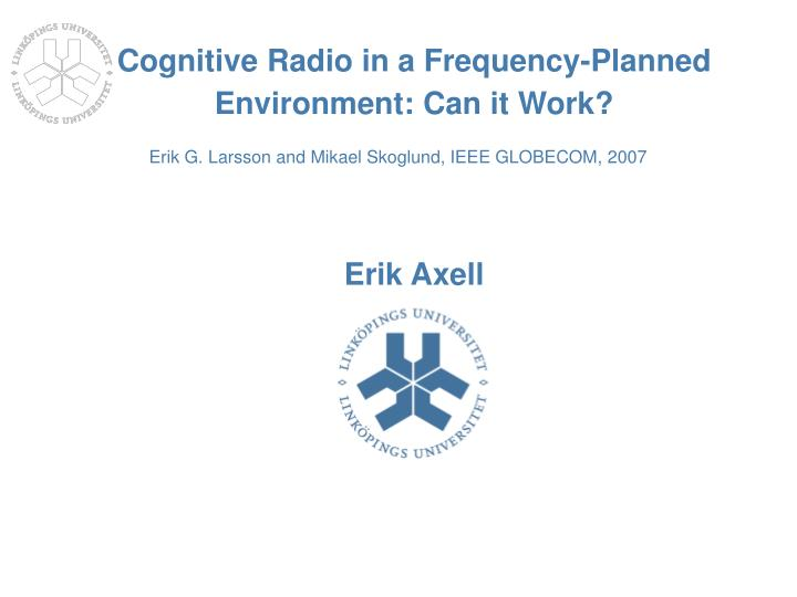 cognitive radio in a frequency planned environment can it work erik axell
