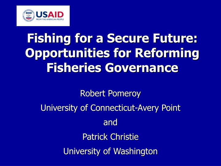 Fishing for a secure future opportunities for reforming fisheries governance