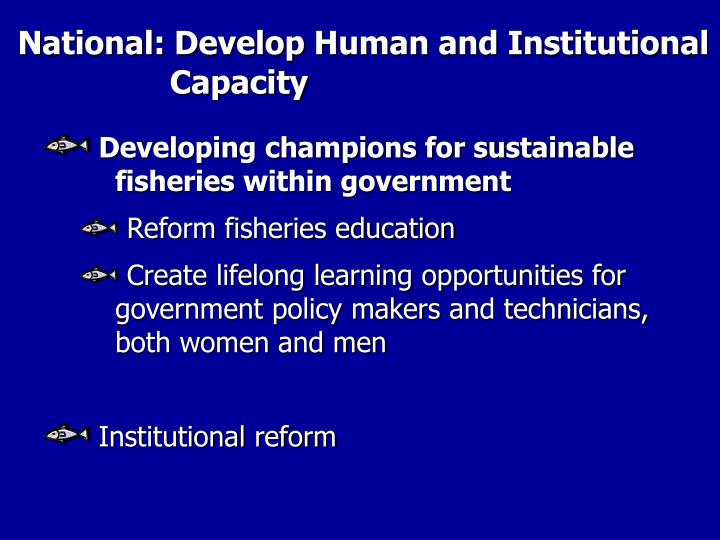 National: Develop Human and Institutional  		  Capacity