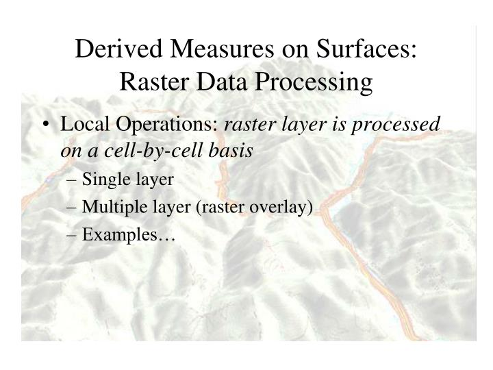 Derived Measures on Surfaces: Raster Data Processing