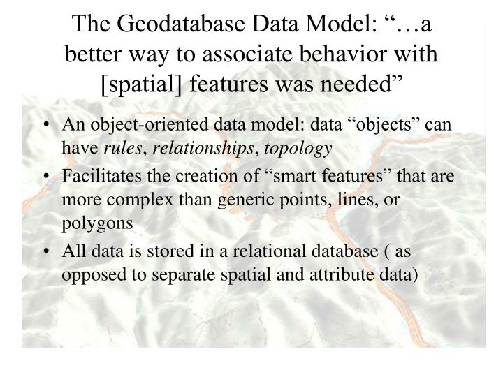 "The Geodatabase Data Model: ""…a better way to associate behavior with"