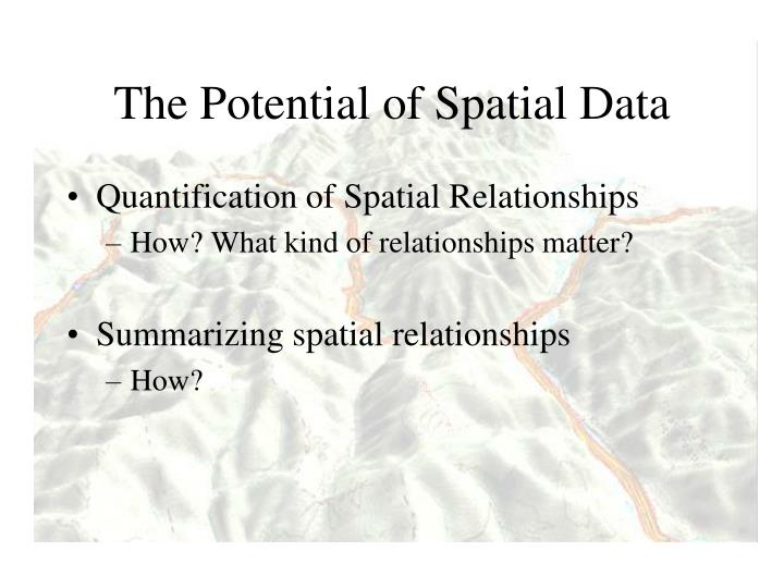 The Potential of Spatial Data