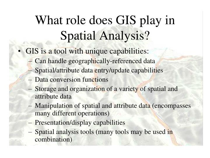What role does GIS play in Spatial Analysis?