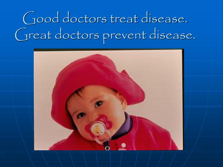 Good doctors treat disease.