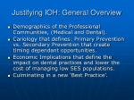 justifying ioh general overview