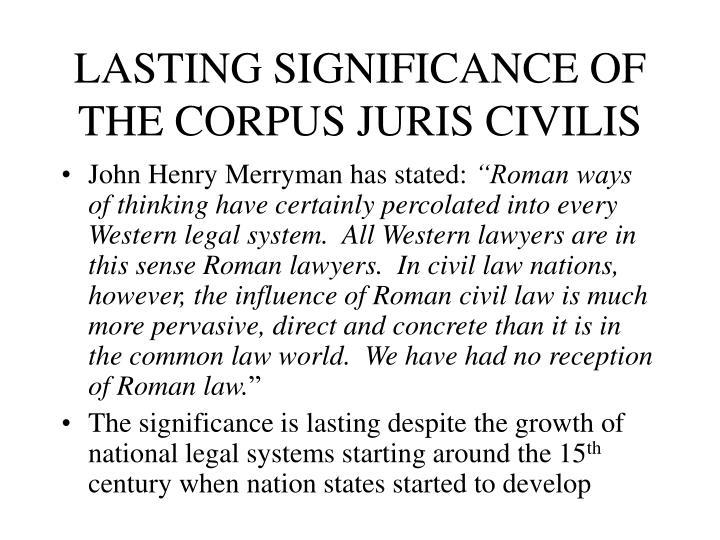 LASTING SIGNIFICANCE OF THE CORPUS JURIS CIVILIS
