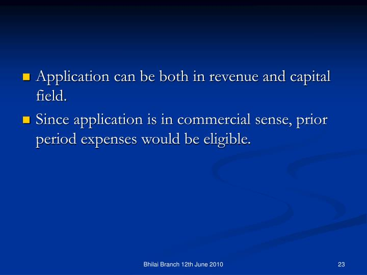 Application can be both in revenue and capital field.