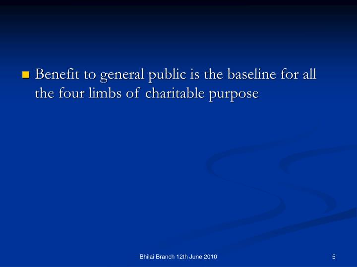 Benefit to general public is the baseline for all the four limbs of charitable purpose