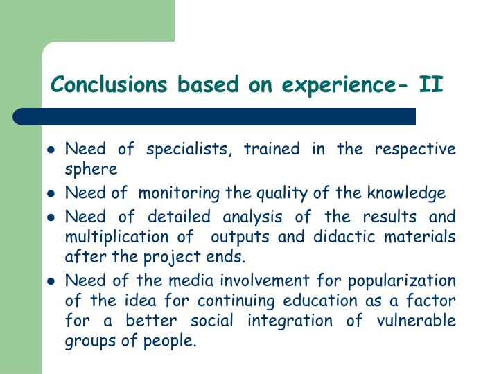 Conclusions based on experience- II