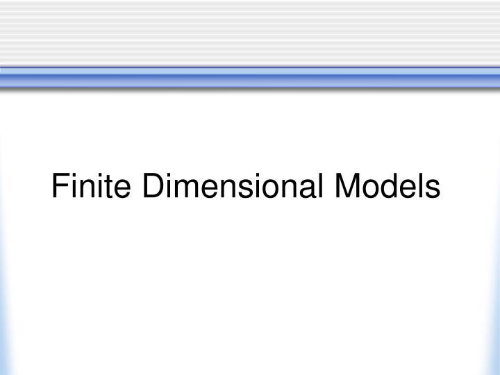 Finite Dimensional Models