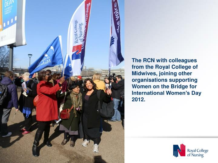 The RCN with colleagues from the Royal College of Midwives, joining other organisations supporting Women on the Bridge for International Women's Day 2012.