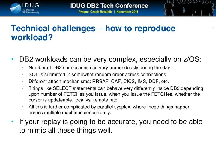 Technical challenges – how to reproduce workload?