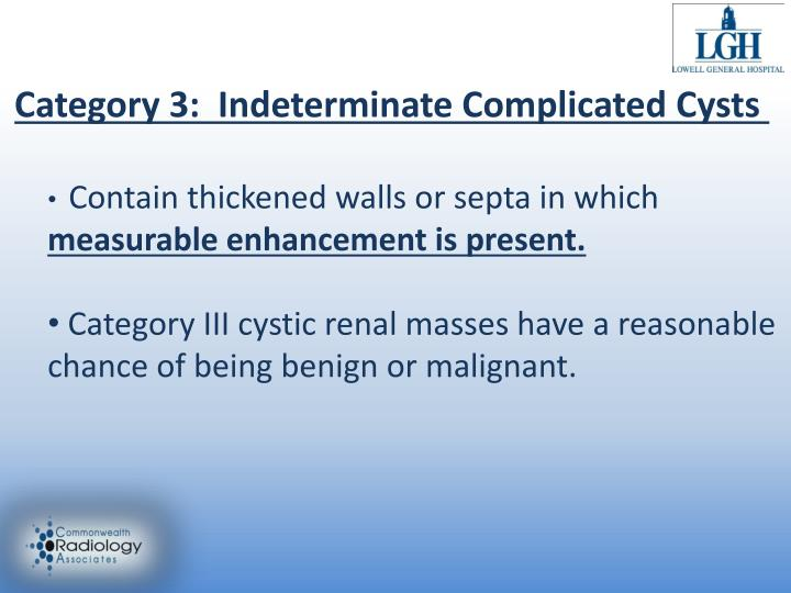 Category 3:  Indeterminate Complicated Cysts
