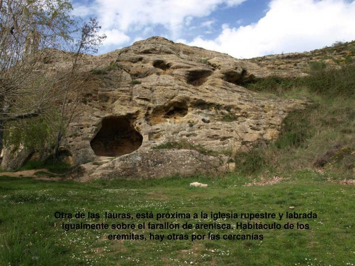 Otra de las  lauras, está próxima a la iglesia rupestre y labrada igualmente sobre el farallón de arenisca. Habitáculo de los eremitas, hay otras por las cercanías