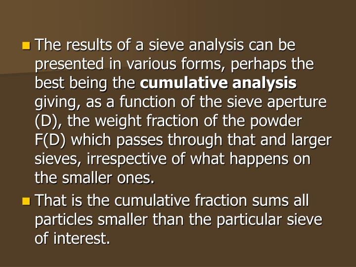 The results of a sieve analysis can be presented in various forms, perhaps the best being the