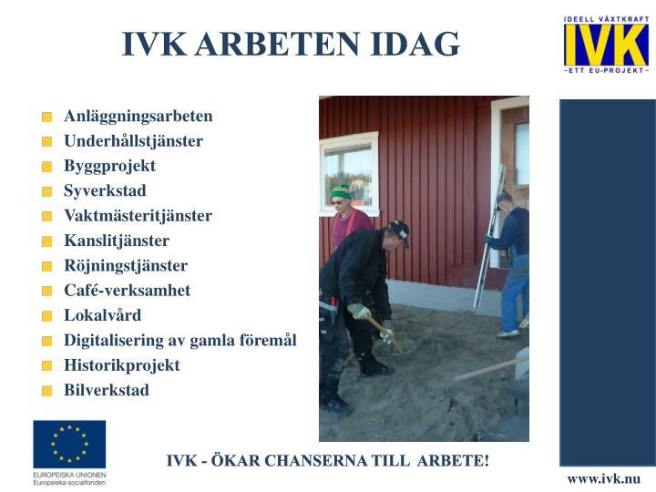 IVK arbeten IDAG