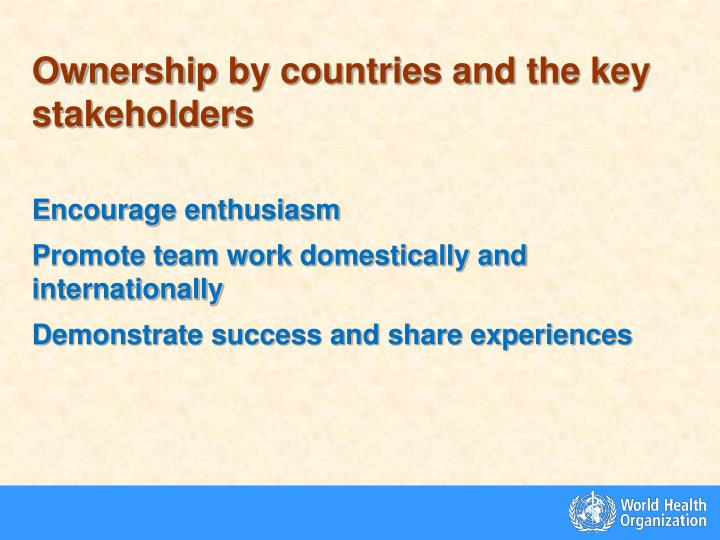 Ownership by countries and the key stakeholders