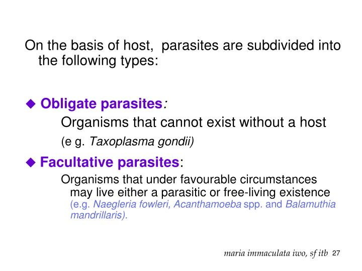 On the basis of host,  parasites are subdivided into the following types: