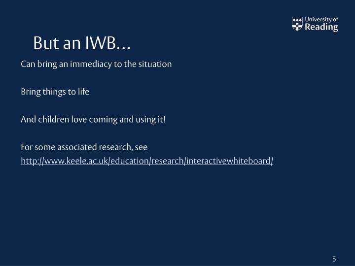 But an IWB…