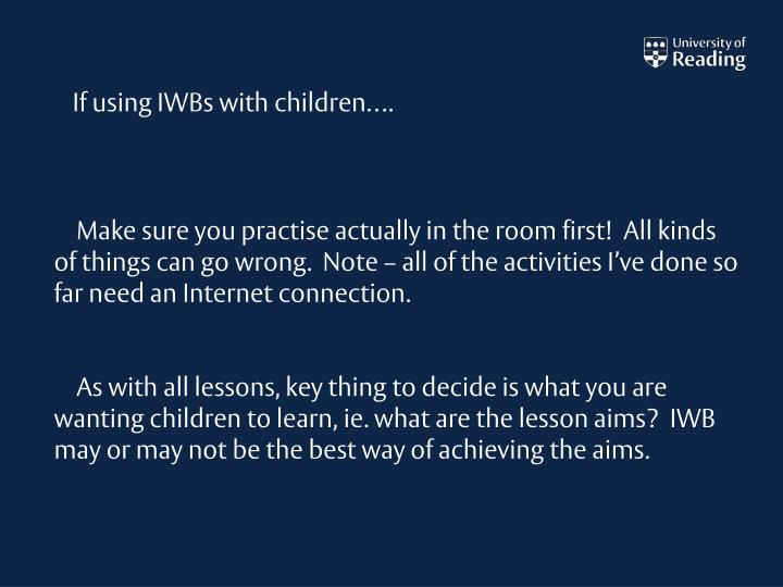 If using IWBs with children….